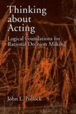 Thinking about Acting: Logical Foundations for Rational Decision Making 9780195304817