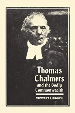 Thomas Chalmers and the Godly Commonwealth in Scotland 9780192131140