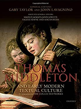 Thomas Middleton and Early Modern Textual Culture: A Companion to the Collected Works 9780198185703