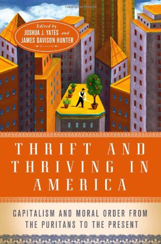 Thrift and Thriving in America: Capitalism and Moral Order from the Puritans to the Present 9780199769063