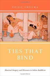 Ties That Bind: Maternal Imagery and Discourse in Indian Buddhism 16370847