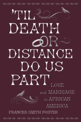 Til Death or Distance Do Us Part: Marriage and the Making of African America 9780195328523