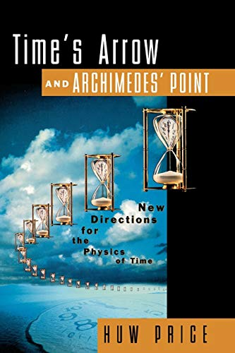 Time's Arrow and Archimedes' Point: New Directions for the Physics of Time 9780195117981