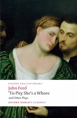 Tis Pity She's a Whore and Other Plays: The Lover's Melancholy; The Broken Heart; 'Tis Pity She's a Whore; Perkin Warbeck 9780199553860