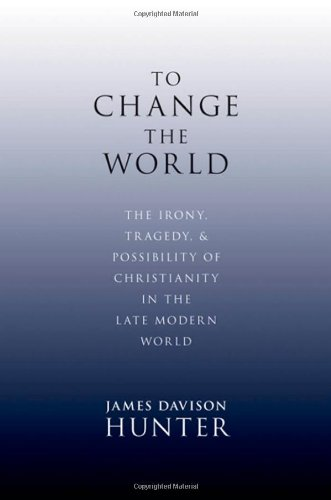 To Change the World: The Irony, Tragedy, and Possibility of Christianity in the Late Modern World 9780199730803