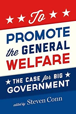 To Promote the General Welfare: The Case for Big Government 9780199858538