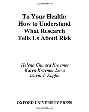 To Your Health: How to Understand What Research Tells Us about Risk 9780195178708
