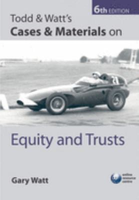 Todd & Watt's Cases & Materials on Equity and Trusts 9780199203161