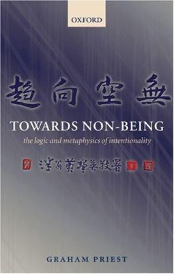 Towards Non-Being: The Logic and Metaphysics of Intentionality 9780199230556