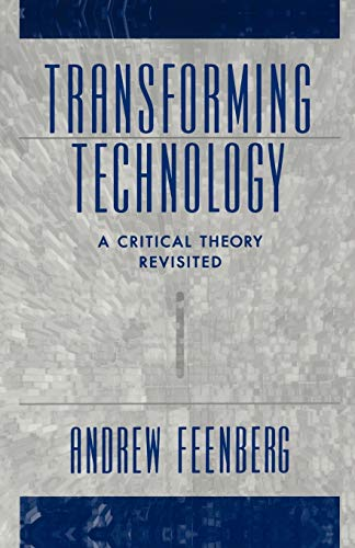 Transforming Technology: A Critical Theory Revisited 9780195146158