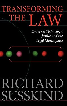 Transforming the Law: Essays on Technology, Justice and the Legal Marketplace 9780198299226