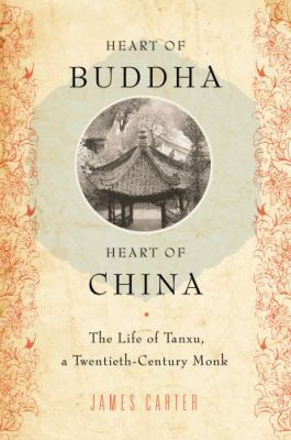 Heart of Buddha, Heart of China: The Life of Tanxu, a Twentieth Century Monk 9780195398854
