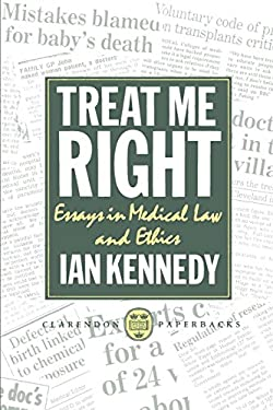Treat Me Right: Essays in Medical Law and Ethics 9780198255581