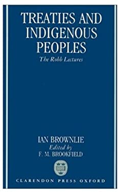 Treaties and Indigenous Peoples: The Robb Lectures 1991 9780198257165