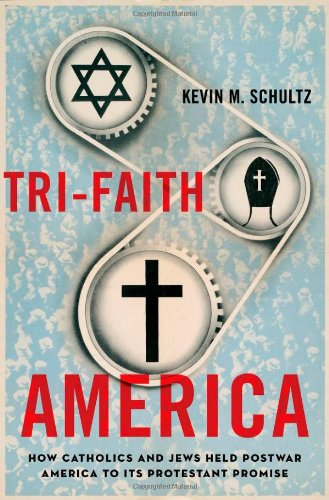 Tri-Faith America: How Catholics and Jews Held Postwar America to Its Protestant Promise 9780195331769
