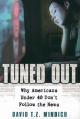 Tuned Out: Why Americans Under 40 Don't Follow the News 9780195161410