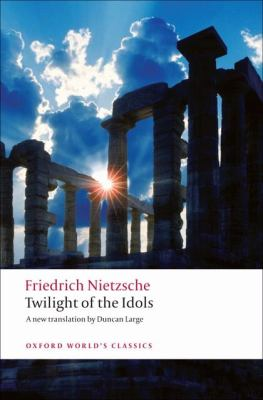Twilight of the Idols: Or How to Philosophize with a Hammer 9780199554966