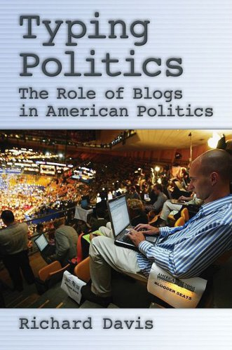 Typing Politics: The Role of Blogs in American Politics 9780195373752