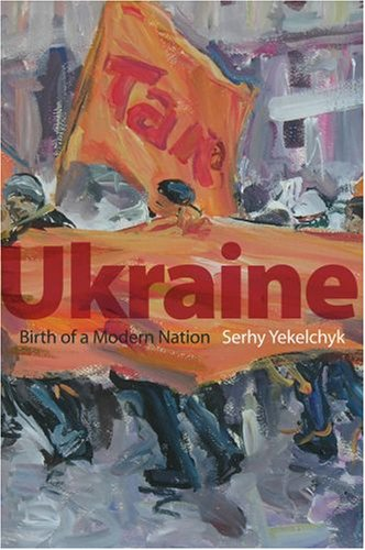Ukraine: Birth of a Modern Nation 9780195305463