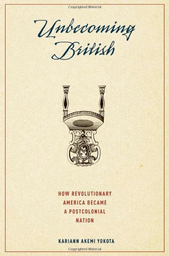 Unbecoming British: How Revolutionary America Became a Postcolonial Nation 9780195393422