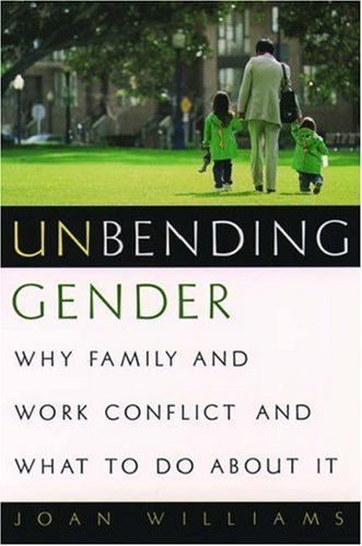 Unbending Gender: Why Family and Work Conflict and What to Do about It 9780195147148