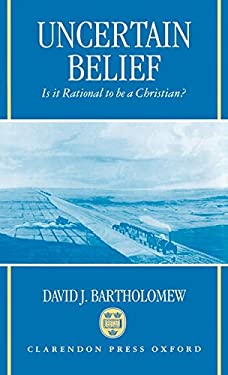 Uncertain Belief: Is It Rational to Be a Christian? 9780198263784