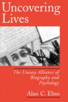 Uncovering Lives: The Uneasy Alliance of Biography and Psychology 9780195113792