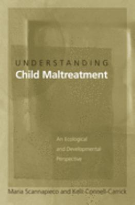 Understanding Child Maltreatment: An Ecological and Developmental Perspective 9780195156782