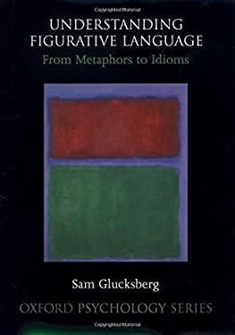 Understanding Figurative Language: From Metaphor to Idioms 9780195111095