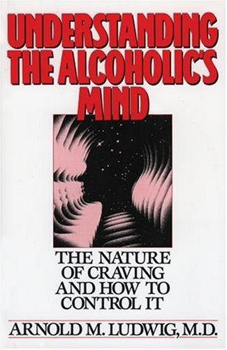 Understanding the Alcoholic's Mind: The Nature of Craving and How to Control It 9780195059182