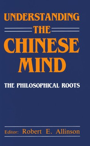 Understanding the Chinese Mind: The Philosophical Roots 9780195850222