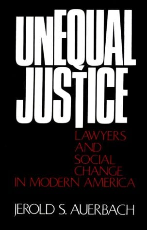 Unequal Justice: Lawyers and Social Change in Modern America 9780195021707