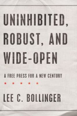 Uninhibited, Robust, and Wide-Open: A Free Press for a New Century 9780195304398