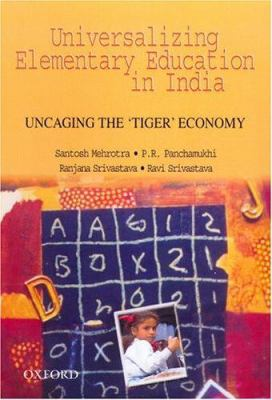 Universalizing Elementary Education in India: Uncaging the 'Tiger' Economy 9780195670998