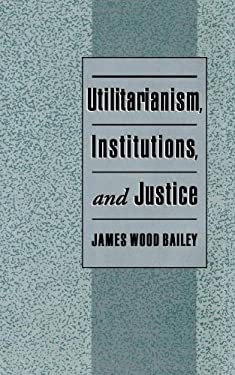 Utilitarianism, Institutions, and Justice 9780195105100