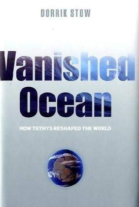 Vanished Ocean: How Tethys Reshaped the World 9780199214280