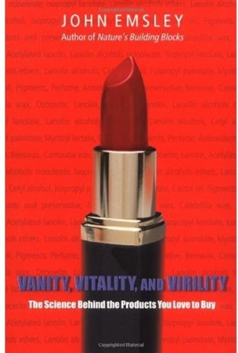 Vanity, Vitality, and Virility: The Science Behind the Products You Love to Buy 9780192805096