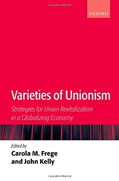 Varieties of Unionism: Strategies for Union Revitalization in a Globalizing Economy 9780199270149