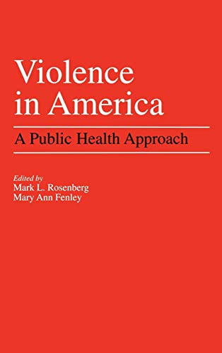 Violence in America: A Public Health Approach 9780195064377