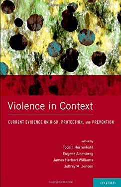 Violence in Context: Current Evidence on Risk, Protection, and Prevention 9780195369595