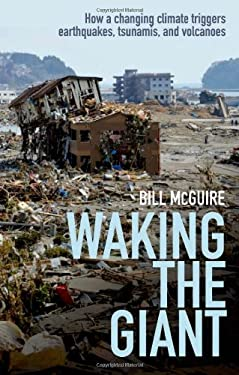 Waking the Giant: How a Changing Climate Triggers Earthquakes, Tsunamis, and Volcanoes 9780199592265