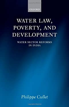 Water Law, Poverty, and Development: Water Sector Reforms in India 9780199546237