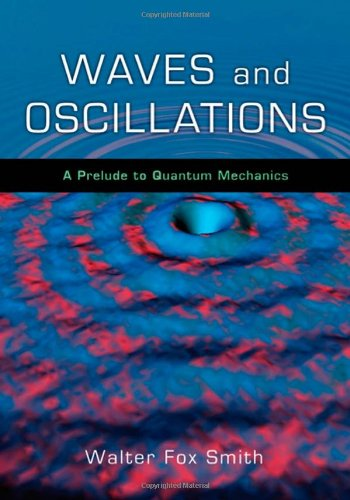 Waves and Oscillations: A Prelude to Quantum Mechanics 9780195393491