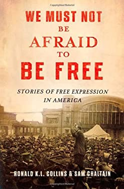 We Must Not Be Afraid to Be Free: Stories of Free Expression in America 9780195175721