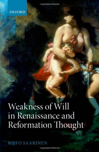 Weakness of Will in Renaissance and Reformation Thought 9780199606818