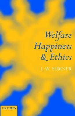 Welfare, Happiness, and Ethics 9780198238782