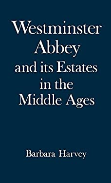 Westminster Abbey and Its Estates in the Middle Ages 9780198224495