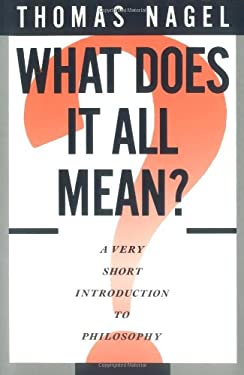 What Does It All Mean?: A Very Short Introduction to Philosophy 9780195052169