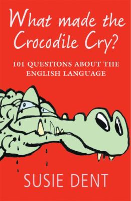 What Made the Crocodile Cry?: 101 Questions about the English Language 9780199574155