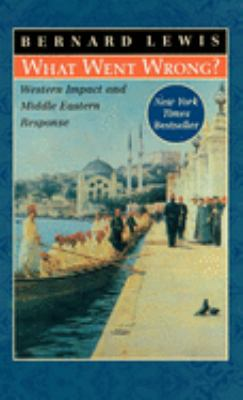 What Went Wrong?: Western Impact and Middle Eastern Response 9780195144208
